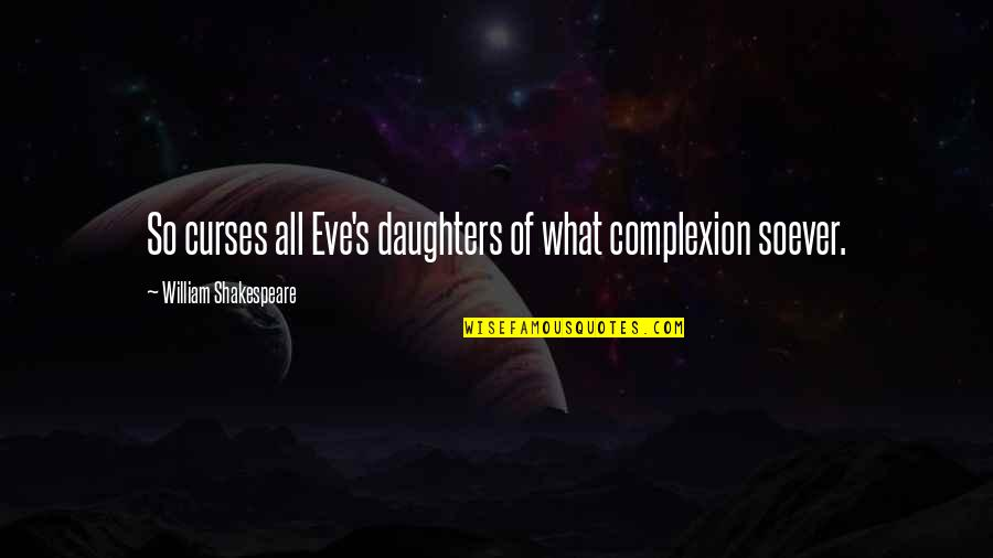 What Shakespeare Quotes By William Shakespeare: So curses all Eve's daughters of what complexion