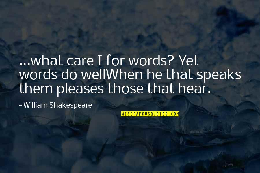 What Shakespeare Quotes By William Shakespeare: ...what care I for words? Yet words do