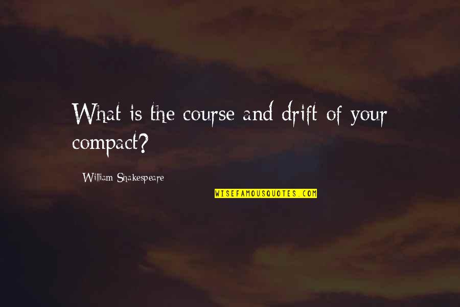 What Shakespeare Quotes By William Shakespeare: What is the course and drift of your