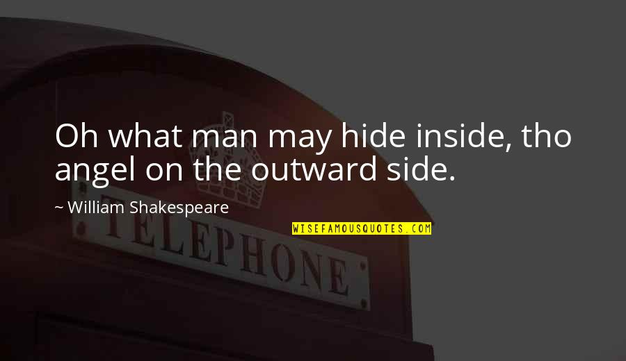 What Shakespeare Quotes By William Shakespeare: Oh what man may hide inside, tho angel