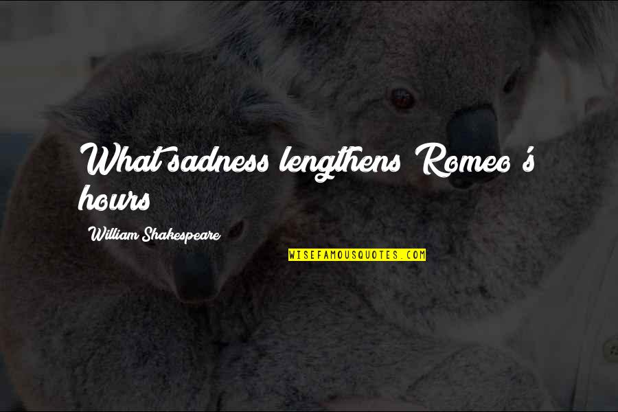 What Shakespeare Quotes By William Shakespeare: What sadness lengthens Romeo's hours?