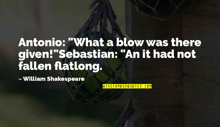"""What Shakespeare Quotes By William Shakespeare: Antonio: """"What a blow was there given!""""Sebastian: """"An"""
