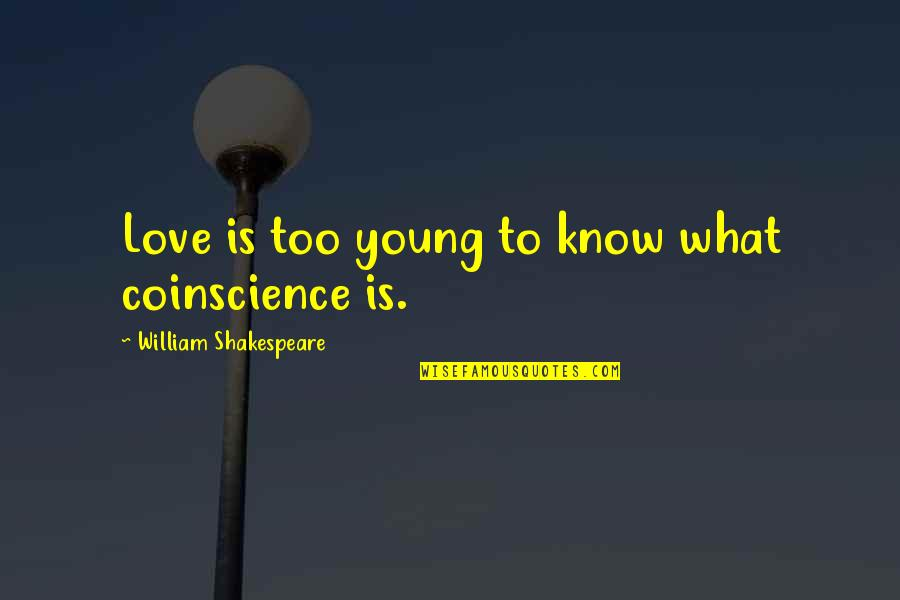 What Shakespeare Quotes By William Shakespeare: Love is too young to know what coinscience
