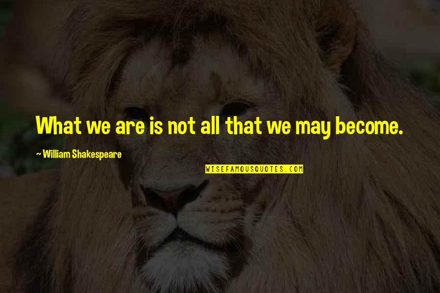 What Shakespeare Quotes By William Shakespeare: What we are is not all that we