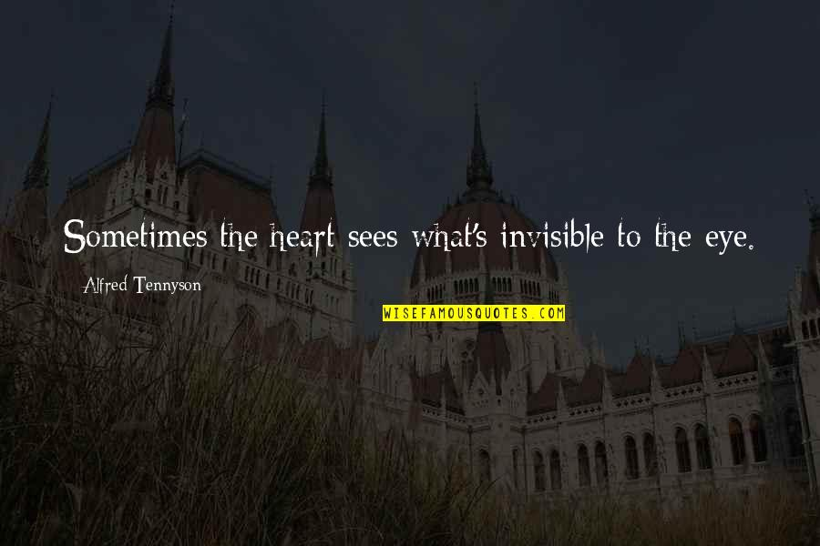 What The Eye Sees Quotes By Alfred Tennyson: Sometimes the heart sees what's invisible to the