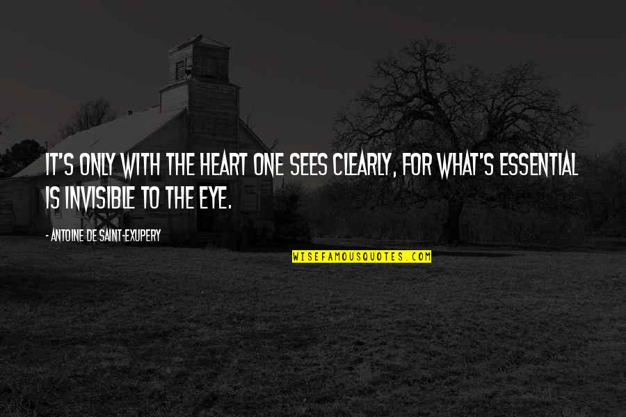What The Eye Sees Quotes By Antoine De Saint-Exupery: It's only with the heart one sees clearly,