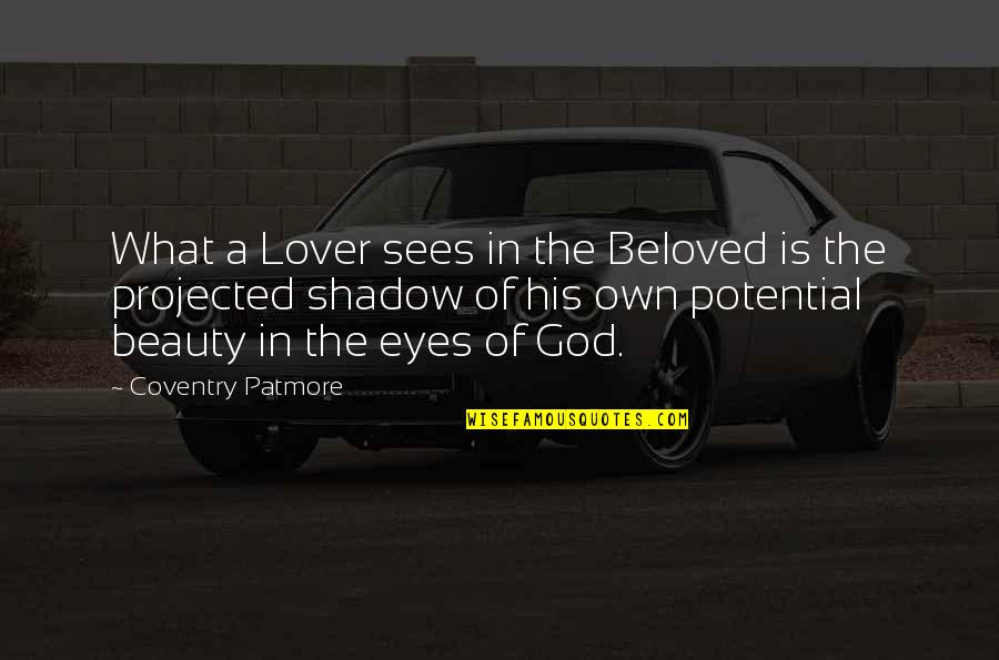 What The Eye Sees Quotes By Coventry Patmore: What a Lover sees in the Beloved is