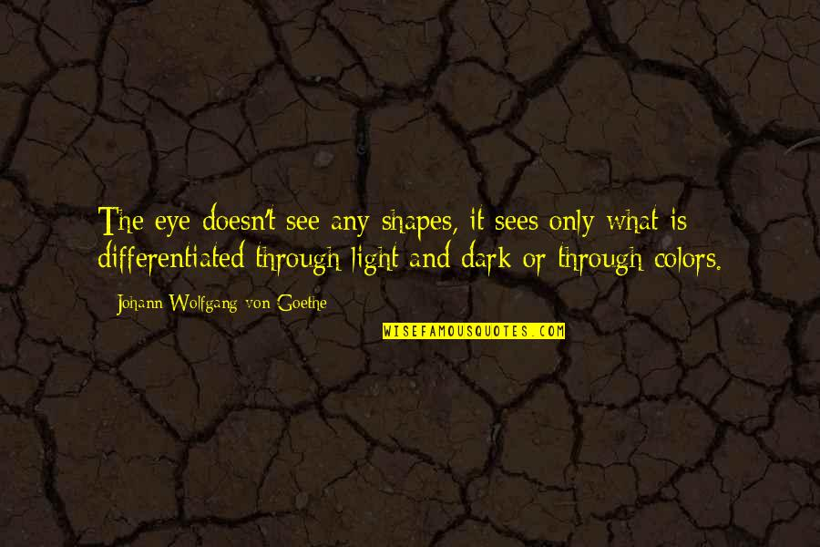 What The Eye Sees Quotes By Johann Wolfgang Von Goethe: The eye doesn't see any shapes, it sees