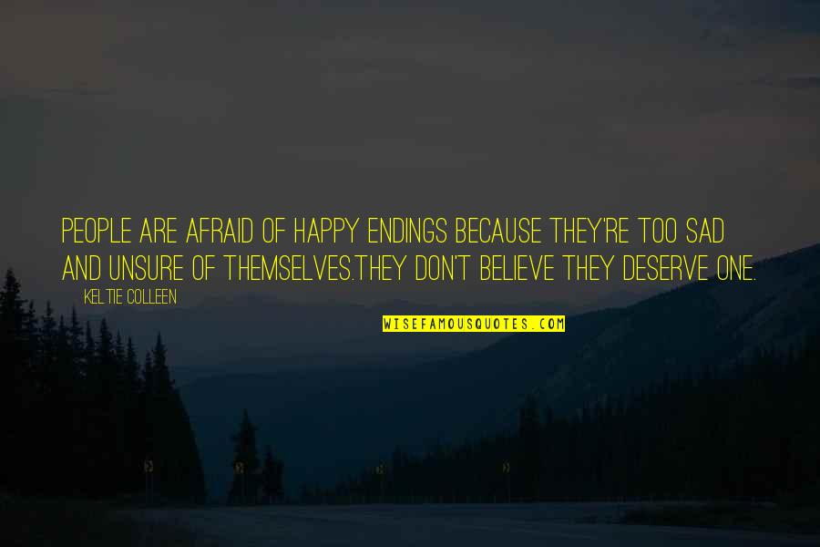 What The Eye Sees Quotes By Keltie Colleen: People are afraid of happy endings because they're