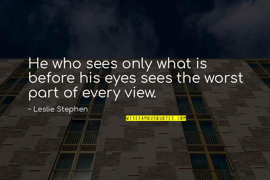 What The Eye Sees Quotes By Leslie Stephen: He who sees only what is before his