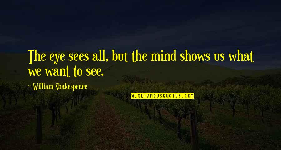 What The Eye Sees Quotes By William Shakespeare: The eye sees all, but the mind shows