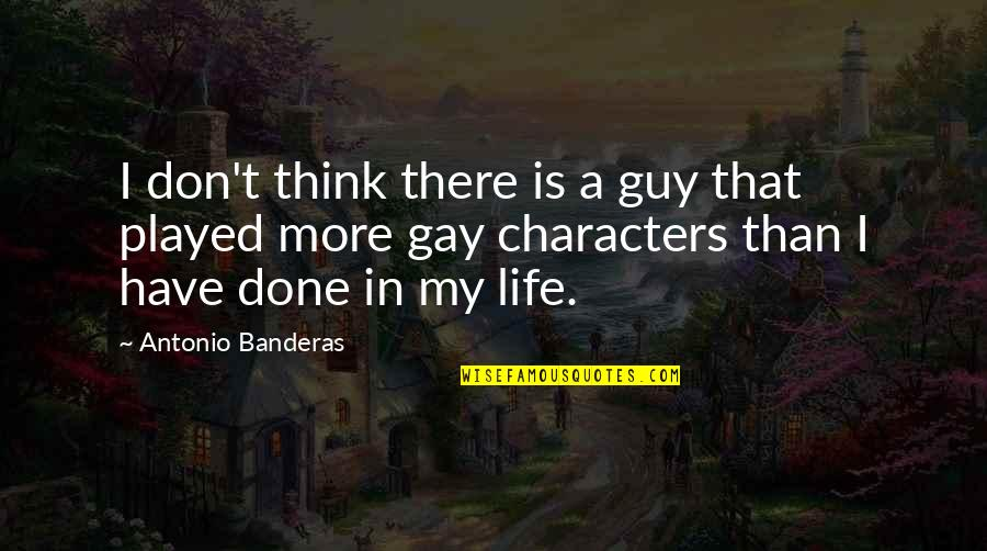 What The World Has Come To Quotes By Antonio Banderas: I don't think there is a guy that