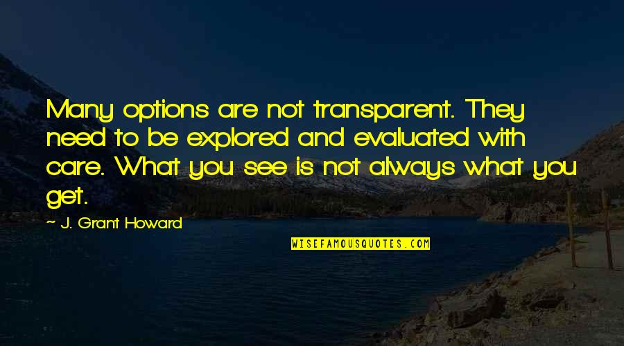 What U See Is What U Get Quotes By J. Grant Howard: Many options are not transparent. They need to