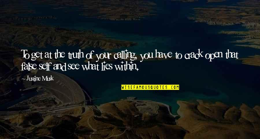 What U See Is What U Get Quotes By Justine Musk: To get at the truth of your calling,