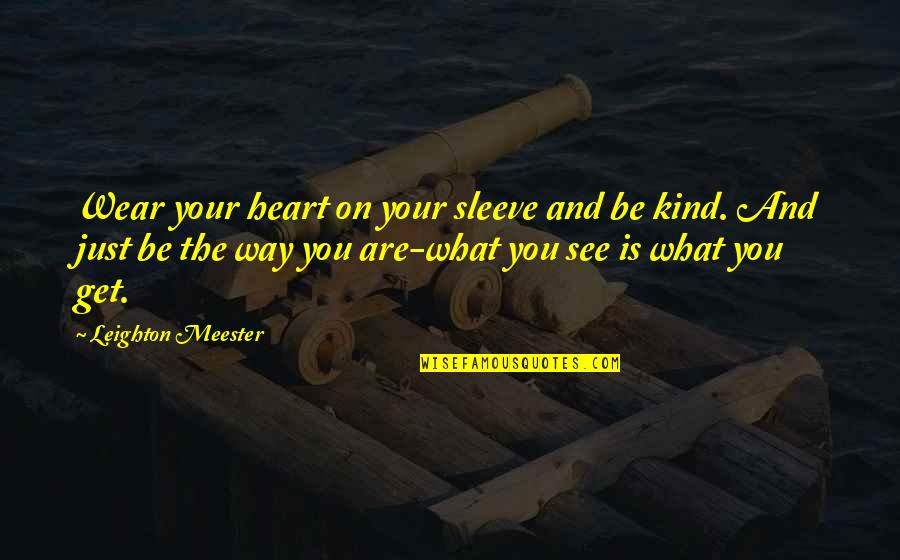 What U See Is What U Get Quotes By Leighton Meester: Wear your heart on your sleeve and be