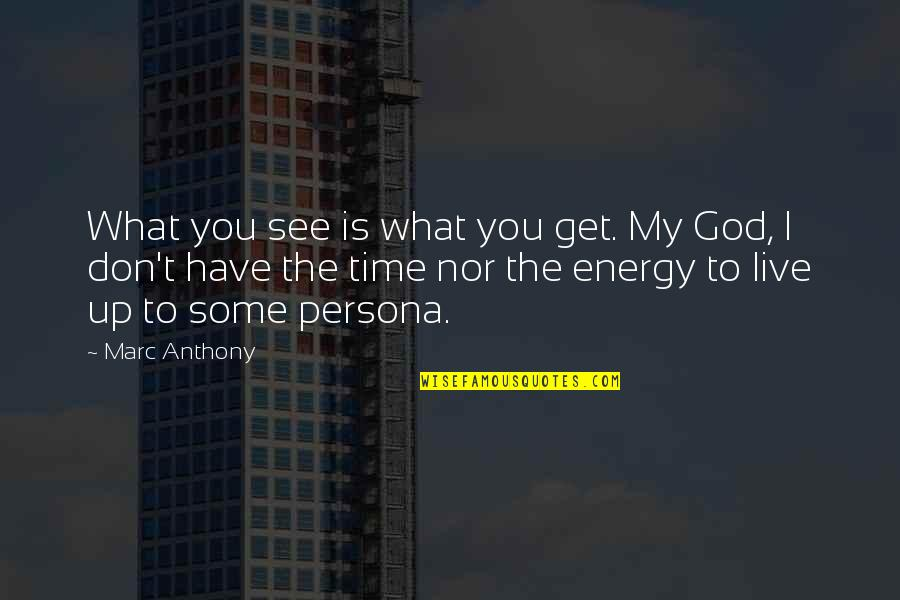 What U See Is What U Get Quotes By Marc Anthony: What you see is what you get. My
