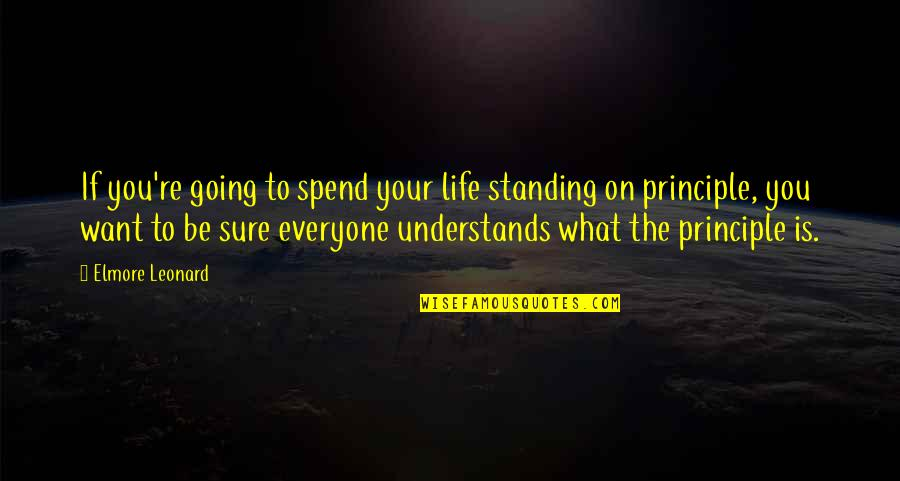 What U Want In Life Quotes By Elmore Leonard: If you're going to spend your life standing