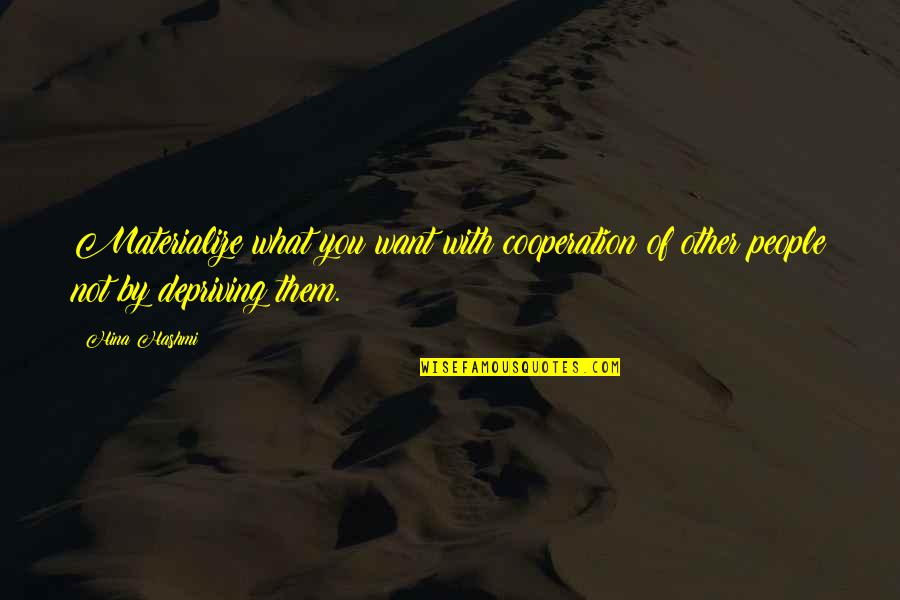 What U Want In Life Quotes By Hina Hashmi: Materialize what you want with cooperation of other