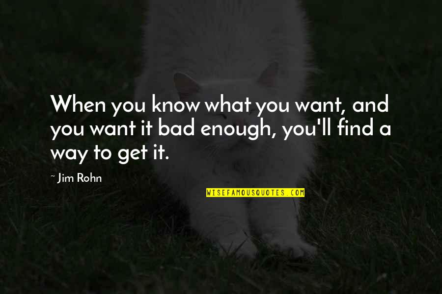 What U Want In Life Quotes By Jim Rohn: When you know what you want, and you