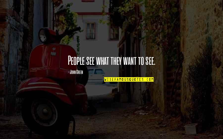 What U Want In Life Quotes By John Green: People see what they want to see.