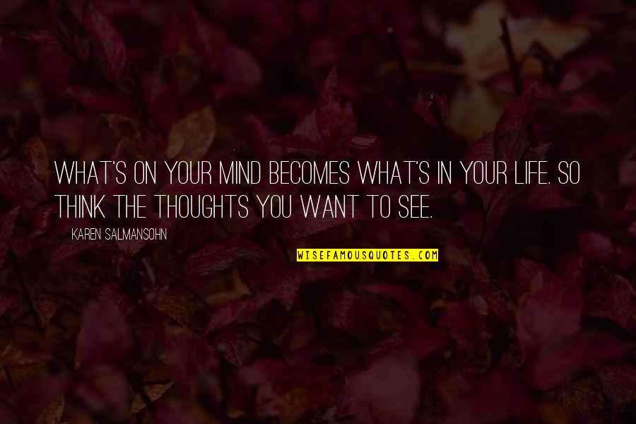 What U Want In Life Quotes By Karen Salmansohn: What's on your mind becomes what's in your