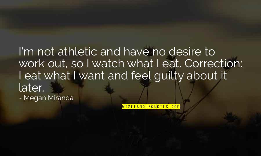 What U Want In Life Quotes By Megan Miranda: I'm not athletic and have no desire to