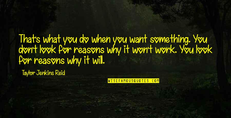 What U Want In Life Quotes By Taylor Jenkins Reid: That's what you do when you want something.