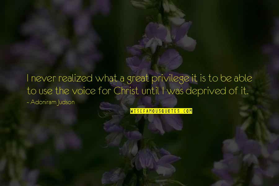 What Use To Be Quotes By Adoniram Judson: I never realized what a great privilege it