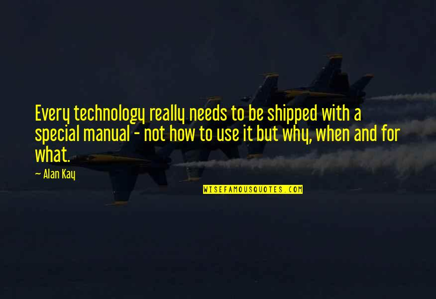 What Use To Be Quotes By Alan Kay: Every technology really needs to be shipped with