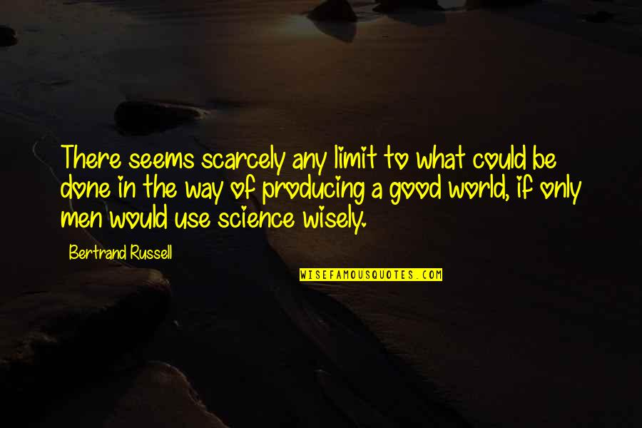 What Use To Be Quotes By Bertrand Russell: There seems scarcely any limit to what could