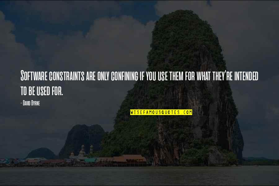 What Use To Be Quotes By David Byrne: Software constraints are only confining if you use