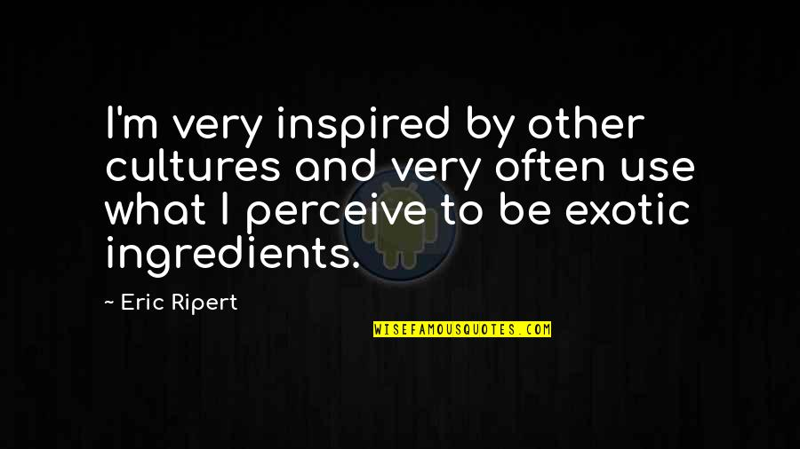 What Use To Be Quotes By Eric Ripert: I'm very inspired by other cultures and very