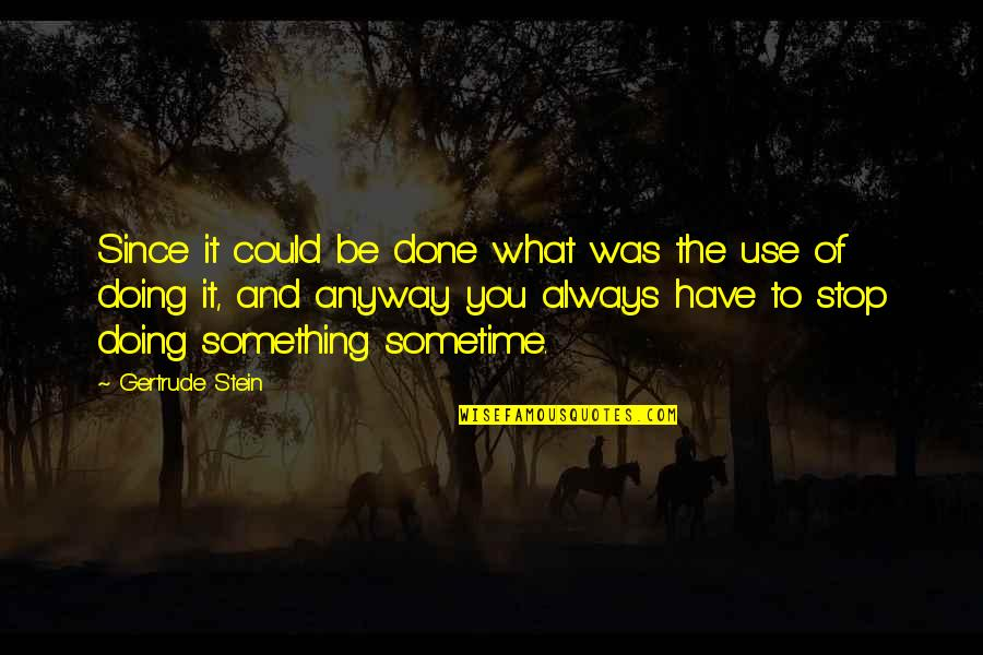 What Use To Be Quotes By Gertrude Stein: Since it could be done what was the