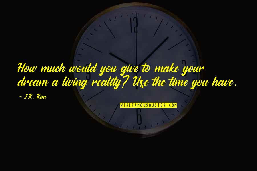 What Use To Be Quotes By J.R. Rim: How much would you give to make your