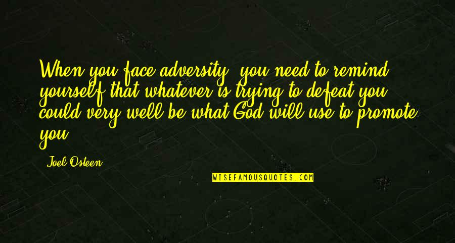 What Use To Be Quotes By Joel Osteen: When you face adversity, you need to remind