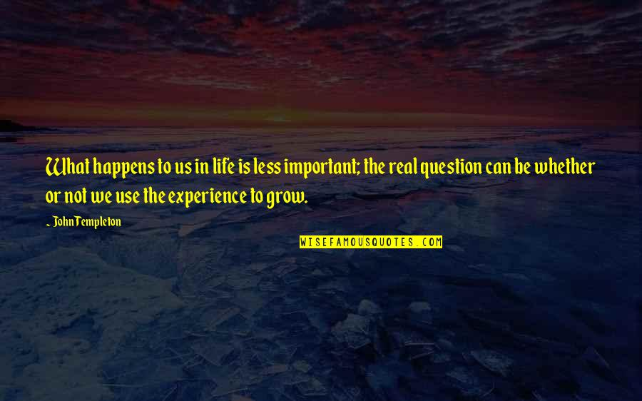 What Use To Be Quotes By John Templeton: What happens to us in life is less