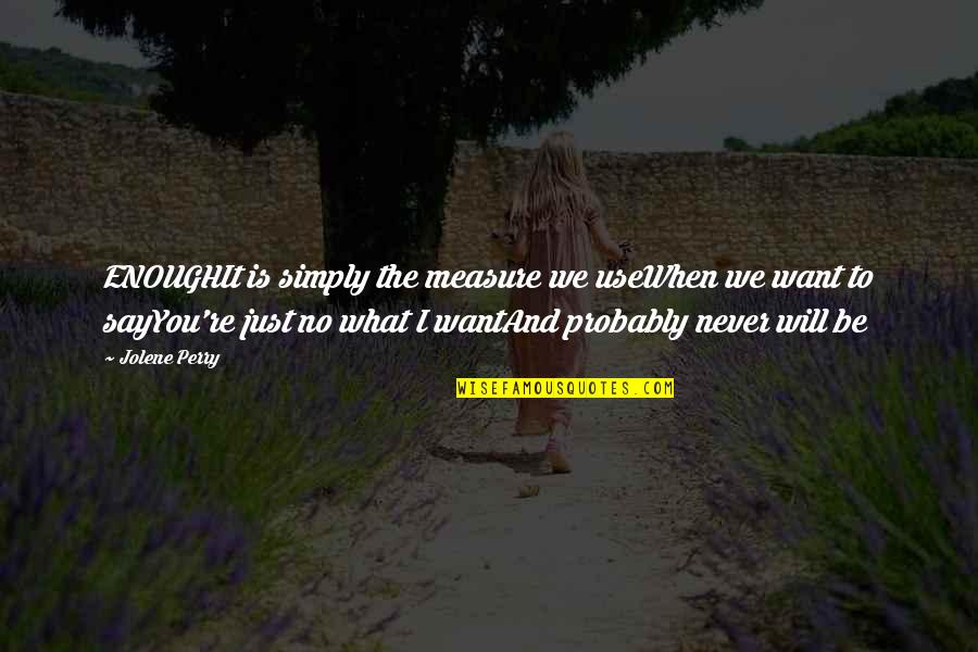 What Use To Be Quotes By Jolene Perry: ENOUGHIt is simply the measure we useWhen we