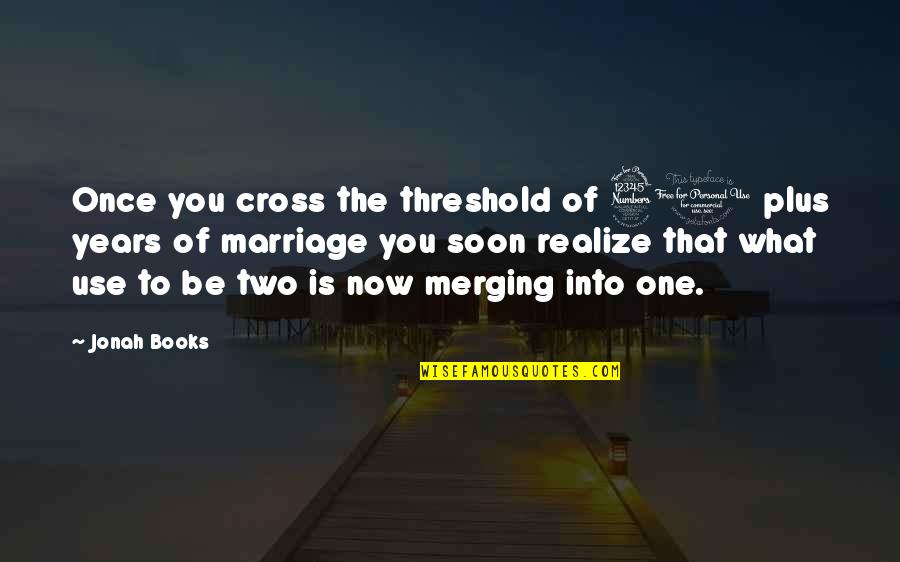What Use To Be Quotes By Jonah Books: Once you cross the threshold of 30 plus
