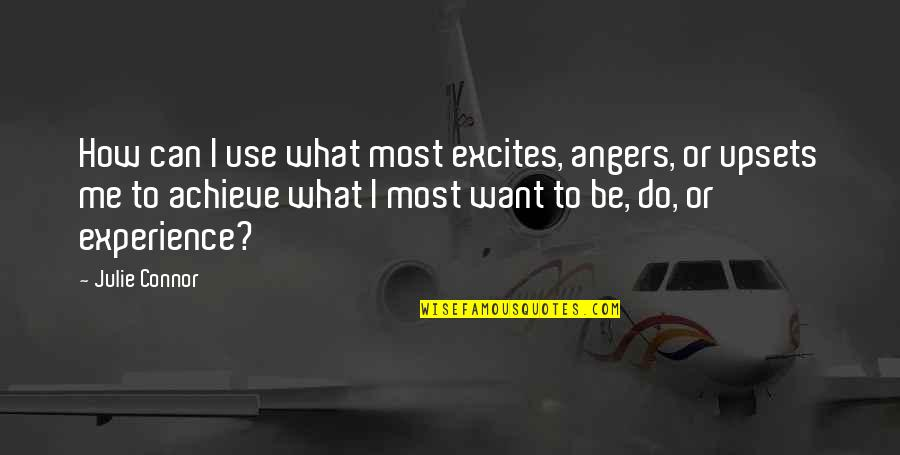 What Use To Be Quotes By Julie Connor: How can I use what most excites, angers,