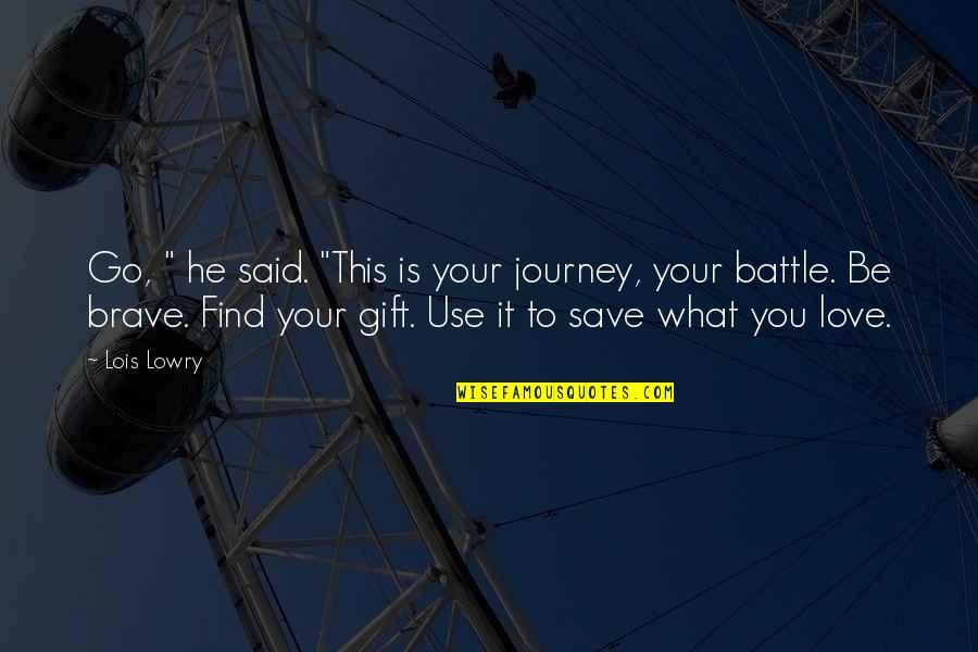 """What Use To Be Quotes By Lois Lowry: Go, """" he said. """"This is your journey,"""