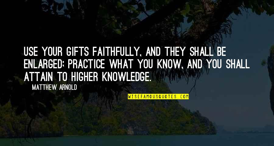 What Use To Be Quotes By Matthew Arnold: Use your gifts faithfully, and they shall be