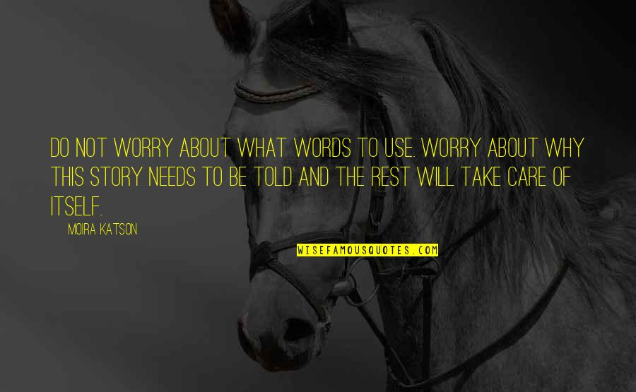 What Use To Be Quotes By Moira Katson: Do not worry about what words to use.