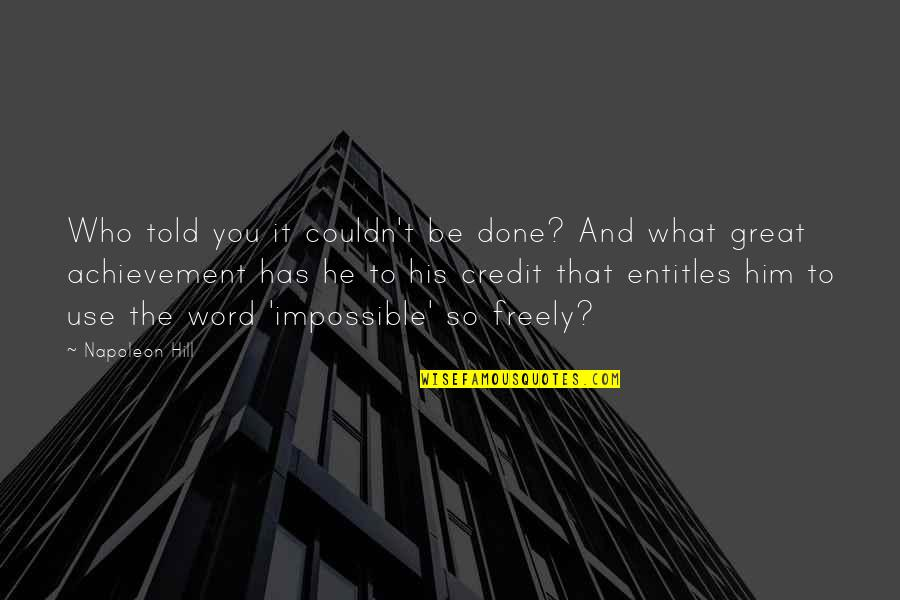 What Use To Be Quotes By Napoleon Hill: Who told you it couldn't be done? And