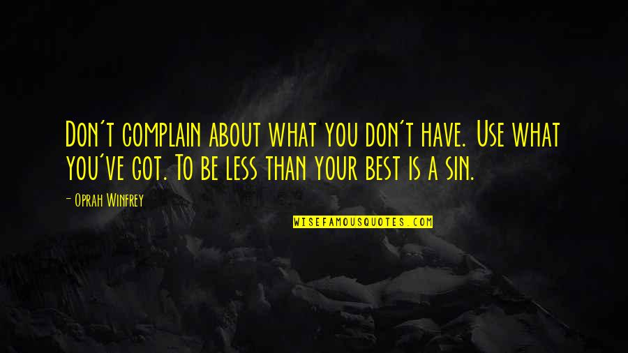 What Use To Be Quotes By Oprah Winfrey: Don't complain about what you don't have. Use