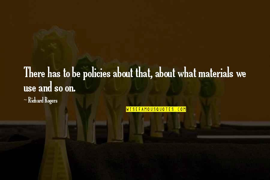 What Use To Be Quotes By Richard Rogers: There has to be policies about that, about
