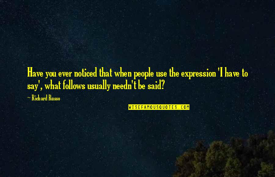 What Use To Be Quotes By Richard Russo: Have you ever noticed that when people use