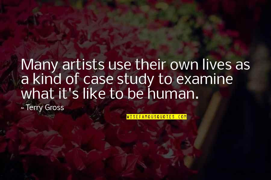 What Use To Be Quotes By Terry Gross: Many artists use their own lives as a