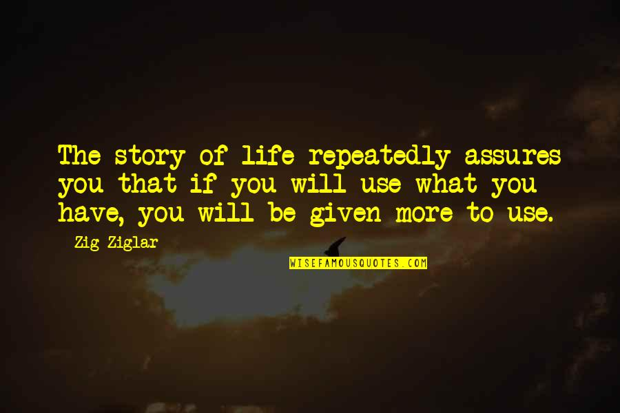 What Use To Be Quotes By Zig Ziglar: The story of life repeatedly assures you that