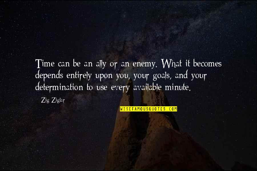 What Use To Be Quotes By Zig Ziglar: Time can be an ally or an enemy.