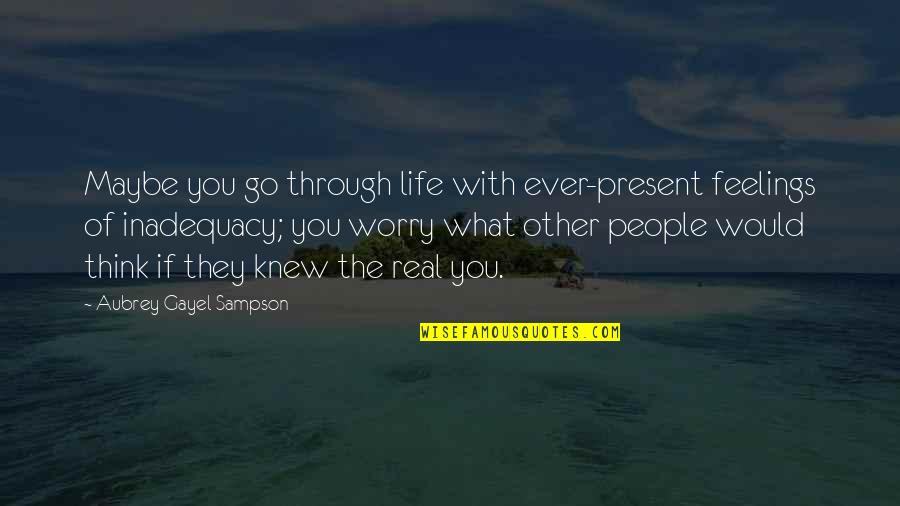 What We Go Through In Life Quotes By Aubrey Gayel Sampson: Maybe you go through life with ever-present feelings